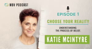 [Podcast EP01] Katie McIntyre | How to Choose Your Reality