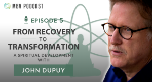 [Podcast EP05] John Dupuy | From Recovery to Transformation